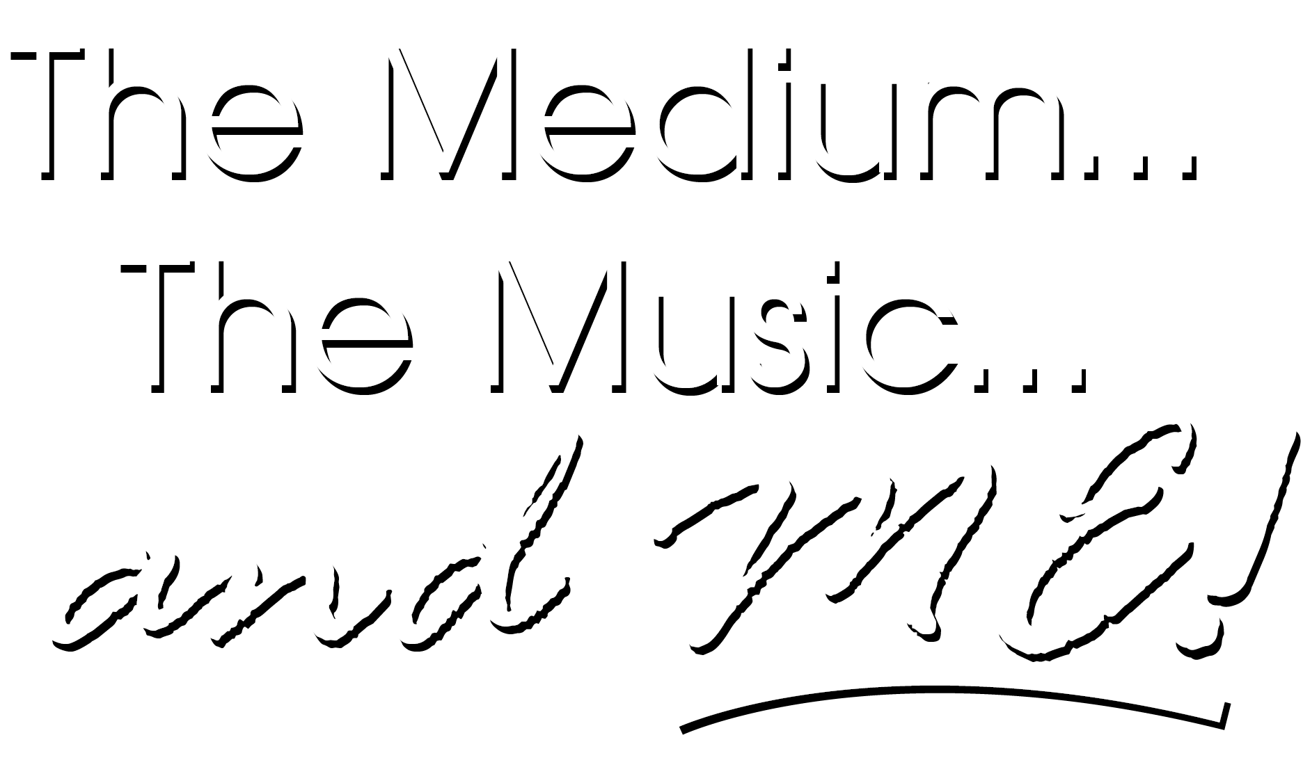 The Medium… The Music… and ME
